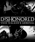 Dishonored: Void Walker Arsenal DLC PC Digital